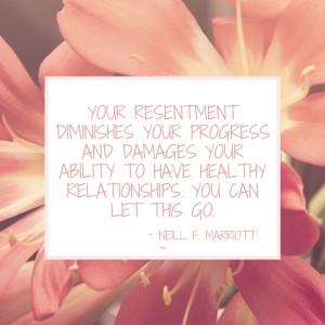 Your resentment diminishes your progress and damages your ability to have healthy relationships. You can let this go.